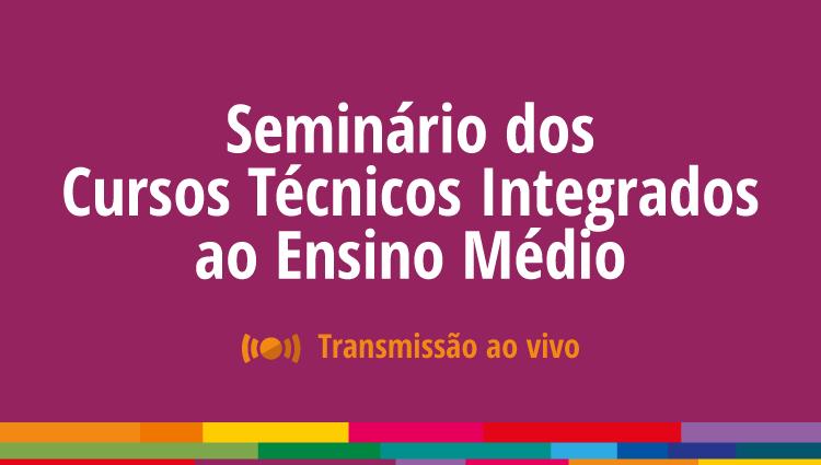 Confira a transmissão ao vivo do I Seminário dos Cursos Técnicos Integrados ao Ensino Médio