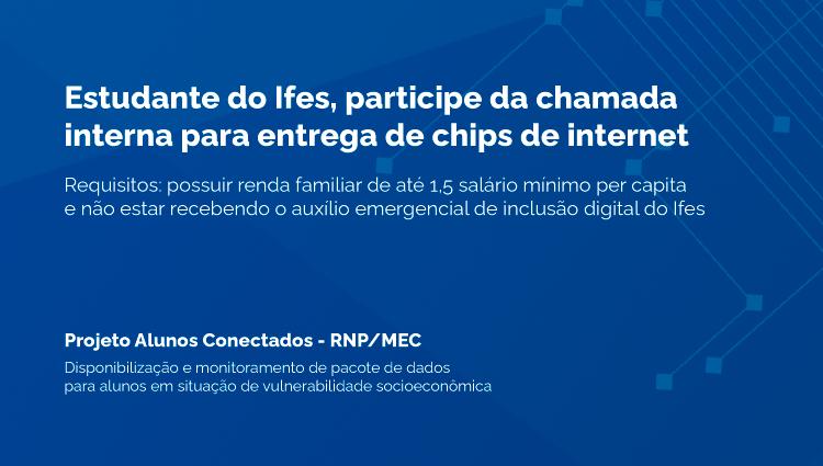 Alunos Conectados: Ifes realiza chamada interna para entrega de chips de internet
